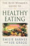 The Busy Woman's Guide to Healthy Eating (0736909591) by Barnes, Emilie