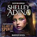 A Lady of Spirit: The Magnificent Devices Series 6 (       UNABRIDGED) by Shelley Adina Narrated by Fiona Hardingham