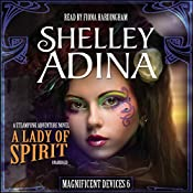 A Lady of Spirit: The Magnificent Devices Series 6 | Shelley Adina