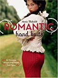 Romantic Hand Knits: 26 Flirtatious Designs That Flatter Your Figure (030734696X) by Modesitt, Annie