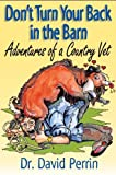 Dont Turn Your Back in the Barn (Adventures of a Country Vet)