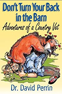 Don't Turn Your Back In The Barn: Adventures Of A Country Vet by Dr. Dave Perrin ebook deal