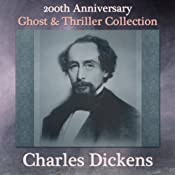 Charles Dickens 200th Anniversary Ghost & Thriller Collection: The Trial for Murder, Hunted Down, Going into Society, The Lamplighter, The Queer Client, The Signal-Man, & To Be Read at Dusk | [Charles Dickens]