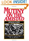 Mutiny on the Amistad: The Saga of a Slave Revolt and Its Impact on American Abolition, Law, and Diplomacy