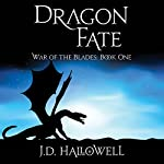 Dragon Fate: War of the Blades, 1 | J. D. Hallowell