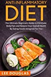img - for Anti-Inflammatory Diet: The Ultimate Beginners Guide to Eliminate Body Pain and (Anti-Inflammatory Diet, Weight loss, Health, Pain Free, Anti-Inflammatory Recipies) book / textbook / text book