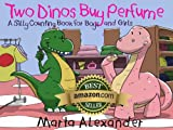 Counting: Two Dinos Buy Perfume (A Silly Counting Book for Boys and Girls)
