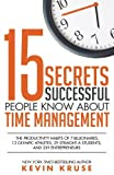 img - for 15 Secrets Successful People Know About Time Management: The Productivity Habits of 7 Billionaires, 13 Olympic Athletes, 29 Straight-A Students, and 239 Entrepreneurs book / textbook / text book