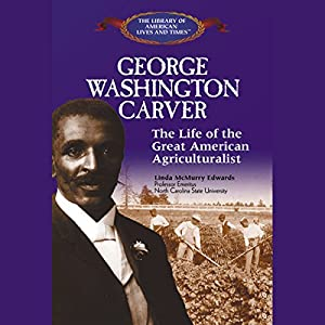 George Washington Carver: The Life of the Great American Agriculturalist | [Linda McMurry Edwards]