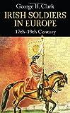 Irish Soldiers in Europe: 17th - 19th Century