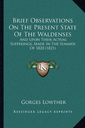Brief Observations on the Present State of the Waldenses: And Upon Their Actual Sufferings, Made in the Summer of 1820 (1821)