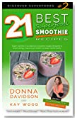 21 Best Superfood Smoothie Recipes - Discover Superfoods Book #2: Superfood smoothies especially designed to nourish organs, cells, and our immune system and help us resist diseases.