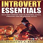 Introvert Essentials: Overcome Shyness, Conquer Fears, and Achieve Success | Timothy A. Bean