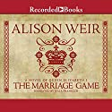 The Marriage Game: A Novel of Queen Elizabeth I Audiobook by Alison Weir Narrated by Julia Franklin