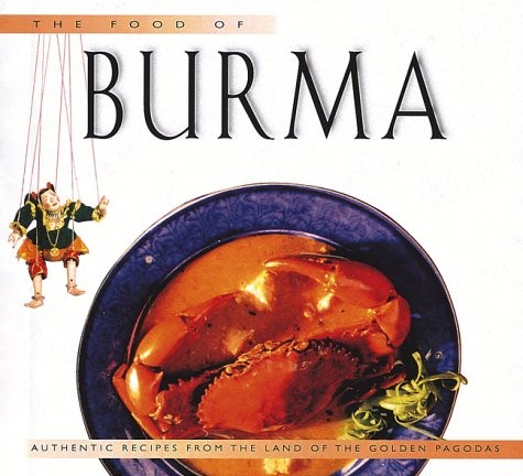 Food of Burma: Authentic Recipes from the Land of the Golden Pagoda (Periplus World Food Cookbooks) by Claudia Saw Lwin