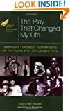 The American Theatre Wing Presents the Play That Changed My Life: Americas Foremost Playwrights on the Plays That Influenced Them (Applause Books)