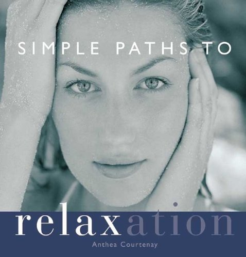 Simple Path to Relaxation: Create Your Program to Inner Peace, Anthea Courtenay