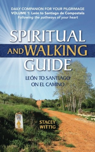 Spiritual and Walking Guide: Leon to Santiago on El Camino: Volume 1 (Spiritual and Walking Guides)