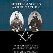 The Better Angels of Our Nature: Freemasonry in the American Civil War | [Michael A. Halleran]