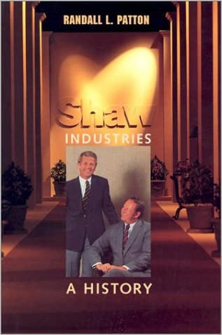 Shaw Industries: A History written by Randall L. Patton