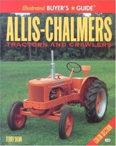 Allis-Chalmers Tractors and Crawlers (Illustrated Buyer's Guide)