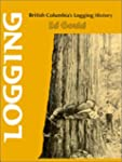Logging : British Columbia's logging...