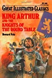 img - for King Arthur and the Knights of the Round Table (Great Illustrated Classics) book / textbook / text book