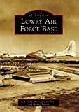img - for Lowry Air Force Bace (Images of America (Arcadia Publishing)) book / textbook / text book
