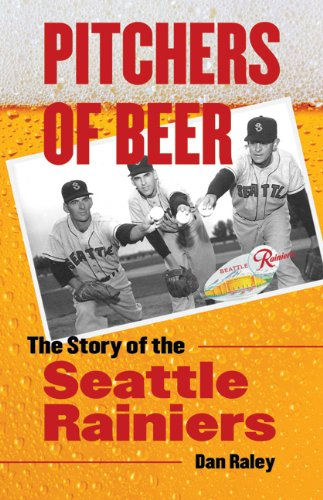 Pitchers of Beer: The Story of the Seattle Rainiers (Pitchers Of Beer compare prices)