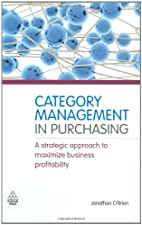 Category Management in Purchasing A Strategic Approach to Maximize Business Profitability by Jonathan O'Brien
