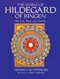 The World of Hildegard of Bingen: Her Life, Times and Visions