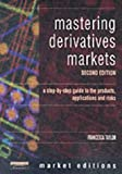 Mastering Derivatives Markets: A Step-by-Step Guide to the Products, Applications and Risks Francesca Taylor