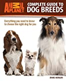 Complete Guide to Dog Breeds: Everything You Need to Know to Choose the Right Dog for You (Animal Planet® Complete Guides)
