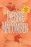 Someday Soon / Sooner or Later (0061121584) by Debbie Macomber