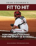 Fit to Hit: Performance Training for the Sport of Baseball