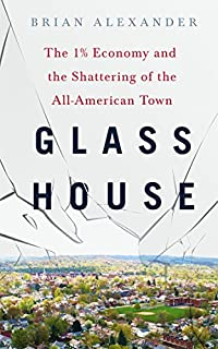 Book Cover: Glass House: The 1% Economy and the Shattering of the All-American Town