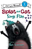 Splat the Cat: Splat the Cat Sings Flat (I Can Read Book 1)