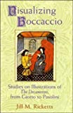 Visualizing Boccaccio: Studies on Illustrations of the Decameron, from Giotto to Pasolini (Cambridge Studies in New Art History & Criticism) (Cambridge Studies in New Art History and Criticism)