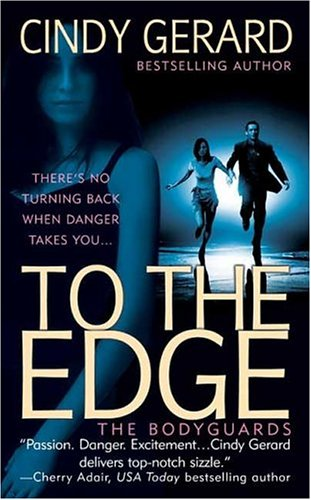 To the Edge (The Bodyguards, Book 1), Cindy Gerard