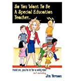 img - for By Jim Yerman So You Want to Be a Special Education Teacher: Hold On, You're In for a Wild (but Rewarding) Ride! (1st First Edition) [Paperback] book / textbook / text book