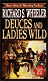Deuces and the Ladies Wild (0345440498) by Wheeler, Richard S.