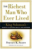 The Richest Man Who Ever Lived: King Solomons Secrets to Success, Wealth, and Happiness