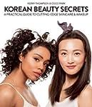 Korean Beauty Secrets: A Practical Gu...