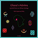 Ghana's Adinkra: Symbols from our African Heritageby Patti Gyapomaa Sloley