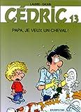 echange, troc  - Cédric, tome 13 : Papa je veux un cheval!