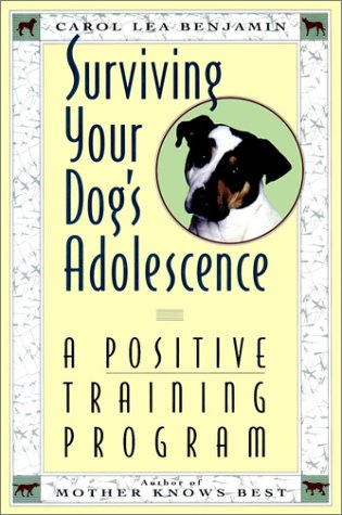 Surviving Your Dog's Adolescence: A Positive Training Program (Howell reference books), Carol Lea Benjamin