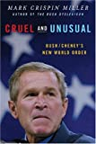 Cruel and Unusual: Bush/Cheney's New World Order (0393326780) by Miller, Mark Crispin