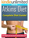 Atkins Diet: Complete Atkins Diet Guide to Losing Weight and Feeling Amazing! (English Edition)