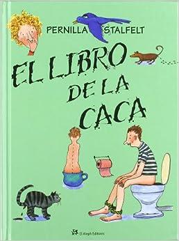 El libro de la caca: PERNILLA STALFELT: 9788476696781: Amazon.com