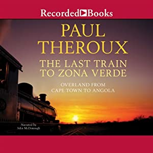 The Last Train to Zona Verde: My Ultimate African Safari | [Paul Theroux]